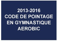 2013-2016 AEROBIC GYMNASTICS CODE OF POINTS (French)
