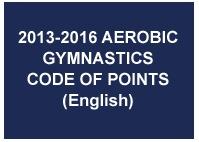 2013-2016 AEROBIC GYMNASTICS CODE OF POINTS (English) - February 2013
